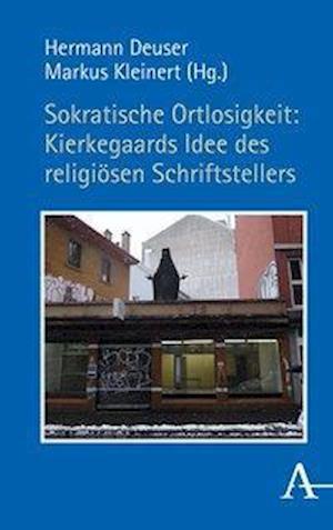 Sokratische Ortlosigkeit: Kierkegaards Idee des religiösen Schriftstellers
