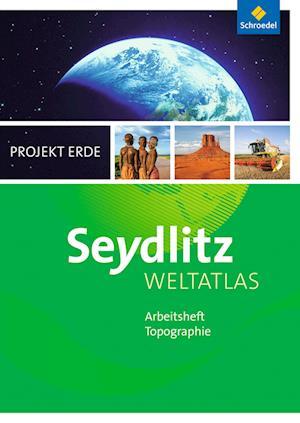 Seydlitz Weltatlas Projekt Erde. Arbeitsheft. Ausgabe 2016