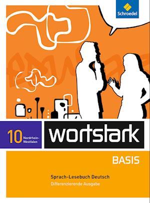 wortstark Basis 10. SprachLeseBuch. Differenzierende Ausgabe. Nordrhein-Westfalen