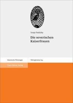 Bog, hardback Die Severischen Kaiserfrauen af Sonja Nadolny