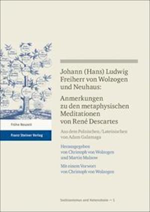 Johann (Hans) Ludwig Freiherr v. Wolzogen und Neuhaus: Anmerkungen zu den metaphysischen Meditationen von René Descartes