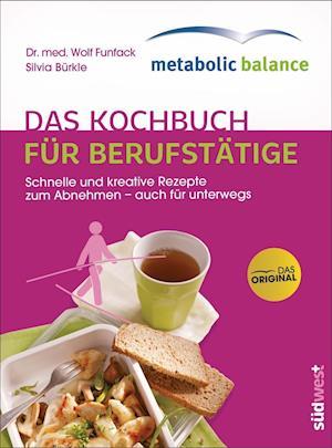 metabolic balance® - Das Kochbuch für Berufstätige (Neuausgabe)