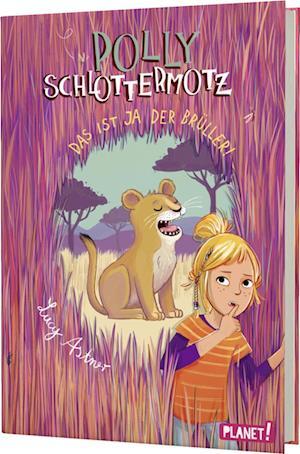 Polly Schlottermotz 6: Das ist ja der Brüller!