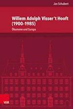 Willem Adolph Visser 't Hooft (1900-1985) (Veroffentlichungen Des Instituts Fur Europaische Geschichte, nr. 243)