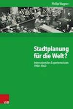 Stadtplanung Fur Die Welt? (Kritische Studien Zur Geschichtswissenschaft, nr. 220)