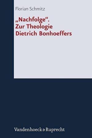 """""""Nachfolge"""". Zur Theologie Dietrich Bonhoeffers"""