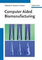 Computer Aided Biomanufacturing (Wiley Reference Collection in Solid State and Material Science)