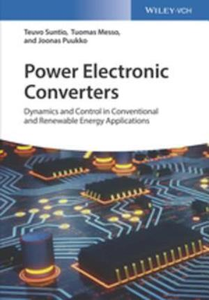 Power Electronic Converters: Dynamics and Control in Conventional and Renewable Energy Applictions af Teuvo Suntio, Tuomas Messo, Joonas Puukko