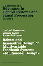 Robust and Insensitive Design of Multivariable Feedback Systems -- Multimodel Design -- (Advances in Control Systems and Signal Processing, nr. 6)