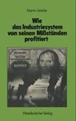 Wie das Industriesystem von Seinen Missstanden Profitiert af Martin Janicke
