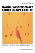 Natur, Wissenschaft Und Ganzheit af Wolfgang Bocher, Wolfgang Beocher