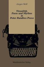 Visualitat, Form Und Mythos in Peter Handkes Prosa af Jeurgen Wolf, Jurgen Wolf