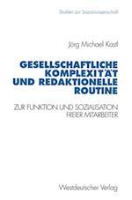 Gesellschaftliche Komplexitat Und Redaktionelle Routine af Jeorg Michael Kastl, Jorg Michael Kastl, Jorg Michael Kastl