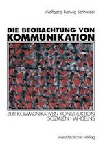 Die Beobachtung Von Kommunikation af Wolfgang Ludwig Schneider, Wolfgang Ludwig Schneider