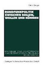 Rundfunkpolitik Zwischen Sollen, Wollen Und Konnen af Patrick Donges, Patrick Donges