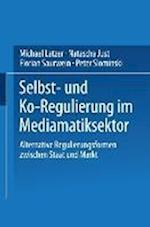 Selbst- Und Ko-Regulierung Im Mediamatiksektor af Florian Saurwein, Michael Latzer, Natascha Just