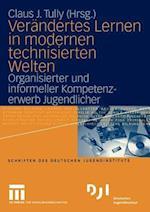 Verandertes Lernen in Modernen Technisierten Welten af Claus J. Tully