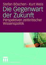 Die Gegenwart Der Zukunft af Stefan Boschen, Stefan B. Schen, Kurt Weis