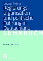 Regierungsorganisation Und Politische Führung in Deutschland