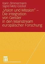 Vision Und Mission - Die Integration Von Gender in Den Mainstream Europaischer Forschung af Karin Zimmermann, Sigrid Metz-gockel, Sigrid Metz-G Ckel