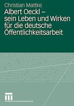Albert Oeckl - Sein Leben Und Wirken Fur Die Deutsche Offentlichkeitsarbeit af Christian Mattke