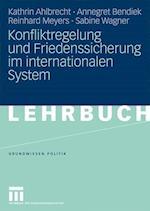 Konfliktregelung Und Friedenssicherung Im Internationalen System af Annegret Bendiek, Reinhard Meyers, Kathrin Ahlbrecht