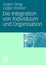 Die Integration Von Individuum Und Organisation af J. Rgen Weibler, J. Rgen Deeg, Jurgen Deeg