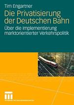 Die Privatisierung Der Deutschen Bahn af Tim Engartner
