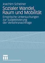 Sozialer Wandel, Raum Und Mobilitat af Joachim Scheiner
