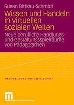 Wissen Und Handeln in Virtuellen Sozialen Welten af Susan Bittkau-Schmidt
