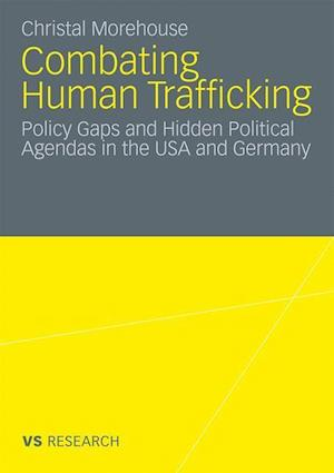 Combating Human Trafficking : Policy Gaps and Hidden Political Agendas in the USA and Germany