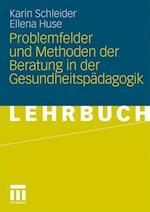 Problemfelder Und Methoden Der Beratung in Der Gesundheitspadagogik af Karin Schleider, Ellena Huse