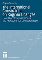 The International Constraints on Regime Changes : How Globalization Hinders the Prospects for Democratization af Ersin Oezsahin