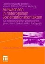Aufwachsen in Heterogenen Sozialisationskontexten af Verena Schurt, Wiebke Waburg, Leonie Herwartz-emden