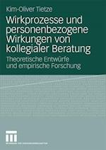 Wirkprozesse Und Personenbezogene Wirkungen Von Kollegialer Beratung af Kim-Oliver Tietze