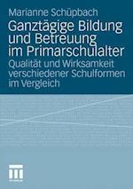 Ganztagige Bildung Und Betreuung Im Primarschulalter af Marianne Schuepbach