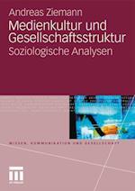 Medienkultur Und Gesellschaftsstruktur af Andreas Ziemann