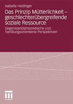Das Prinzip Mutterlichkeit - Geschlechterubergreifende Soziale Ressource af Isabella Heidinger