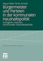 Burgermeister Und Parteien in Der Kommunalen Haushaltspolitik af Klaus-Peter Timm-Arnold, Peter Timm-Arnold