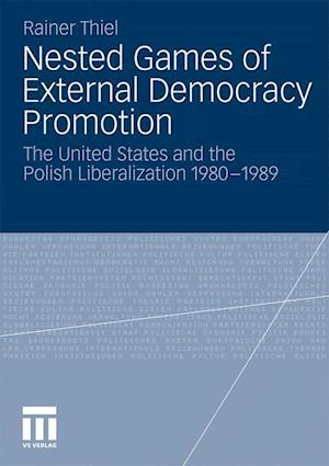 Nested Games of External Democracy Promotion : The United States and the Polish Liberalization 1980-1989