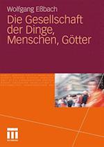 Die Gesellschaft Der Dinge, Menschen, Gotter af Wolfgang Essbach, Wolfgang E. Bach