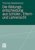 Die Bildungsentscheidung Aus Schuler-, Eltern- Und Lehrersicht af Thomas Wiedenhorn