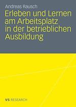 Erleben Und Lernen Am Arbeitsplatz in Der Betrieblichen Ausbildung af Andreas Rausch