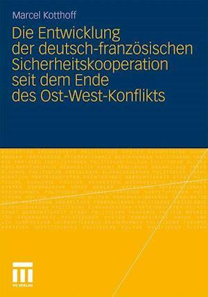 Die Entwicklung Der Deutsch-Französischen Sicherheitskooperation Seit Dem Ende Des Ost-West-Konflikts