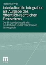 Interkulturelle Integration ALS Aufgabe Des Offentlich-Rechtlichen Fernsehens af Frederike Wolf