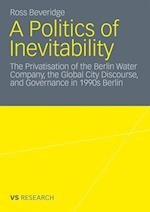 A Politics of Inevitability: The Privatisation of the Berlin Water Company, the Global City Discourse and Governance in 1990s Berlin af Ross Beveridge