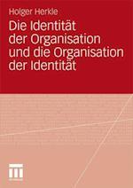 Die Identitat Der Organisation Und Die Organisation Der Identitat af Holger Herkle
