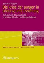 Die Krise Der Jungen in Bildung Und Erziehung (Kinder, Kindheiten, Kindheitsforschung, nr. 7)
