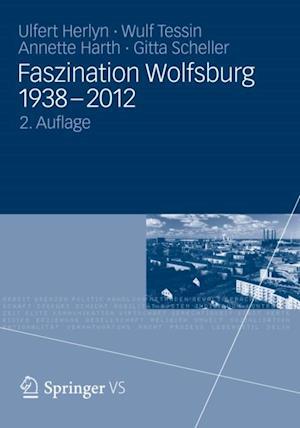 Faszination Wolfsburg 1938-2012 af Annette Harth, Gitta Scheller, Wulf Tessin
