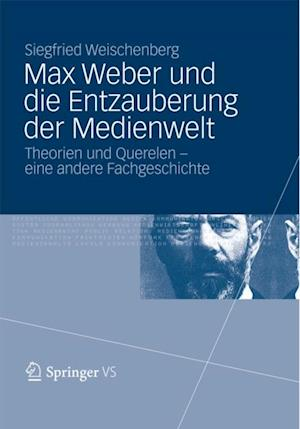 Max Weber und die Entzauberung der Medienwelt af Siegfried Weischenberg